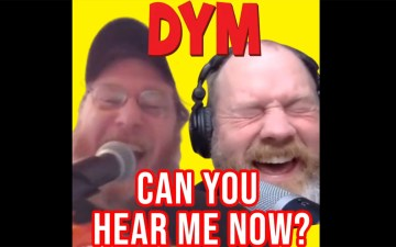 DYM- Can You Hear Me Now?