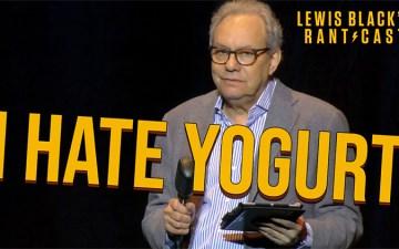 Lewis Black's Rantcast - I Hate Yogurt