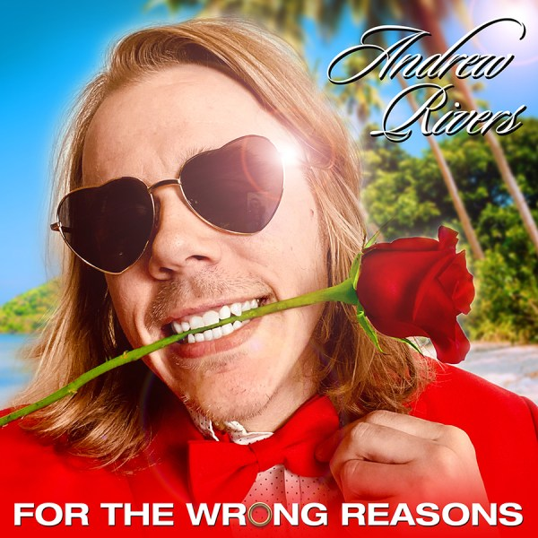 Andrew Rivers - For The Wrong Reasons