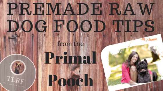 Premade Raw Dog Food Tips from The Primal Pooch by The Lazy Raw Feeder