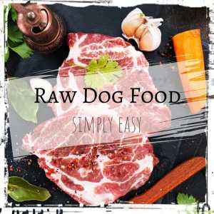 Easy Raw Dog Food by The Lazy Raw Feeder