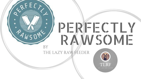 perfectly rawsome review by the lazy raw feeder