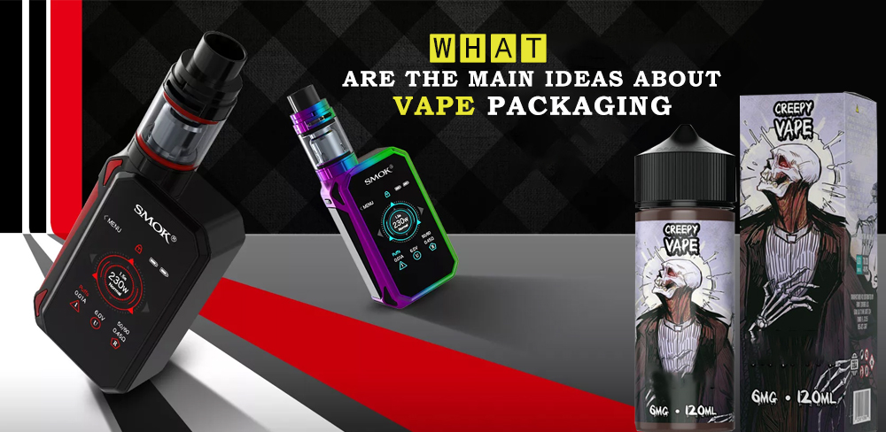 What Are the Main Ideas about Vape Packaging