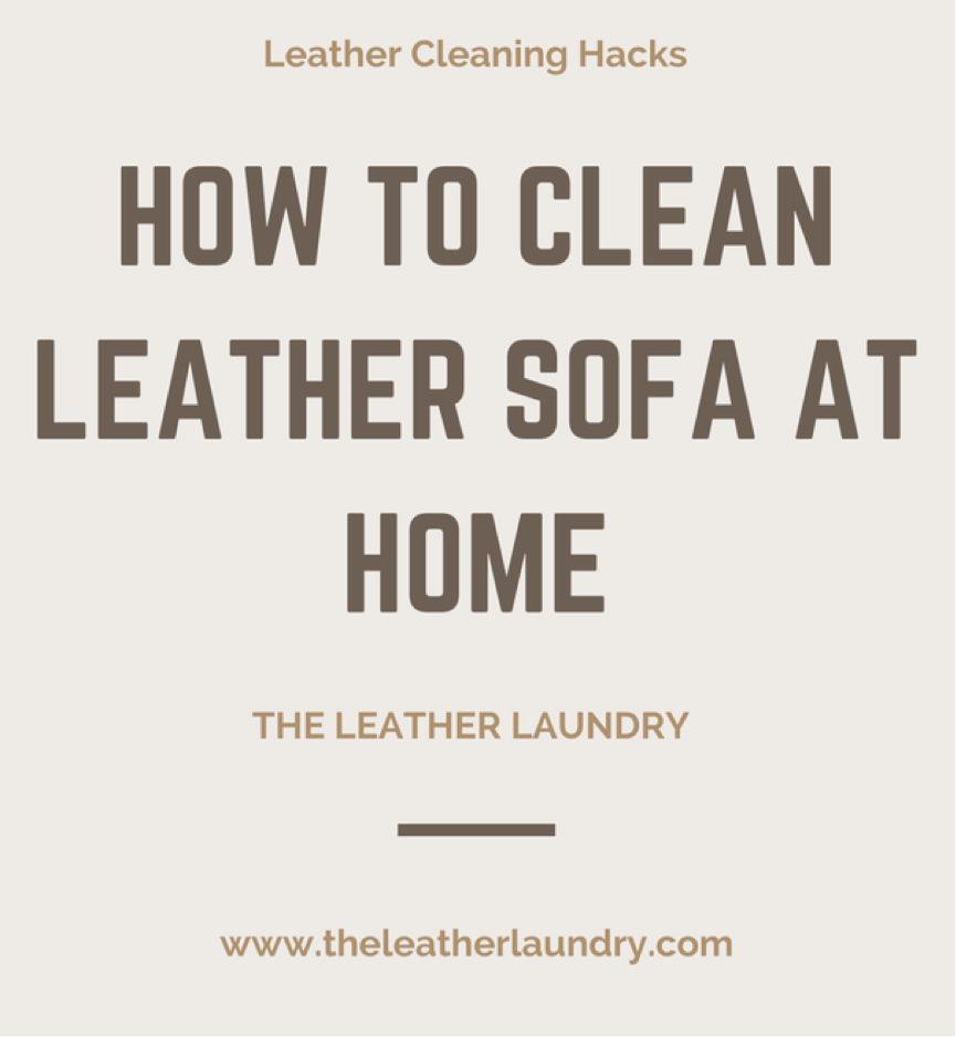 how to clean leather sofas milano contemporary sofa set at home cleaning hacks