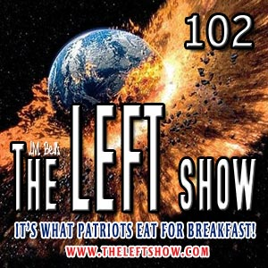 #102 – The LEFT Show – Chilly Little Trauma Queens