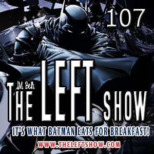 #107 – The LEFT Show – Something Witty Here