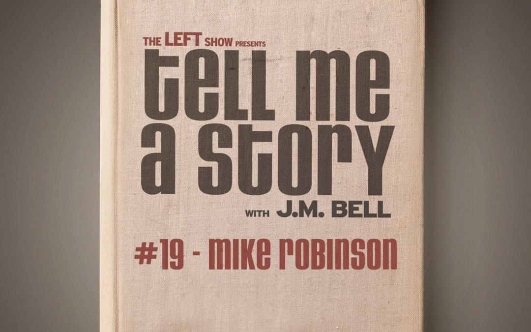 019 Tell Me A Story – Mike Robinson Part 4