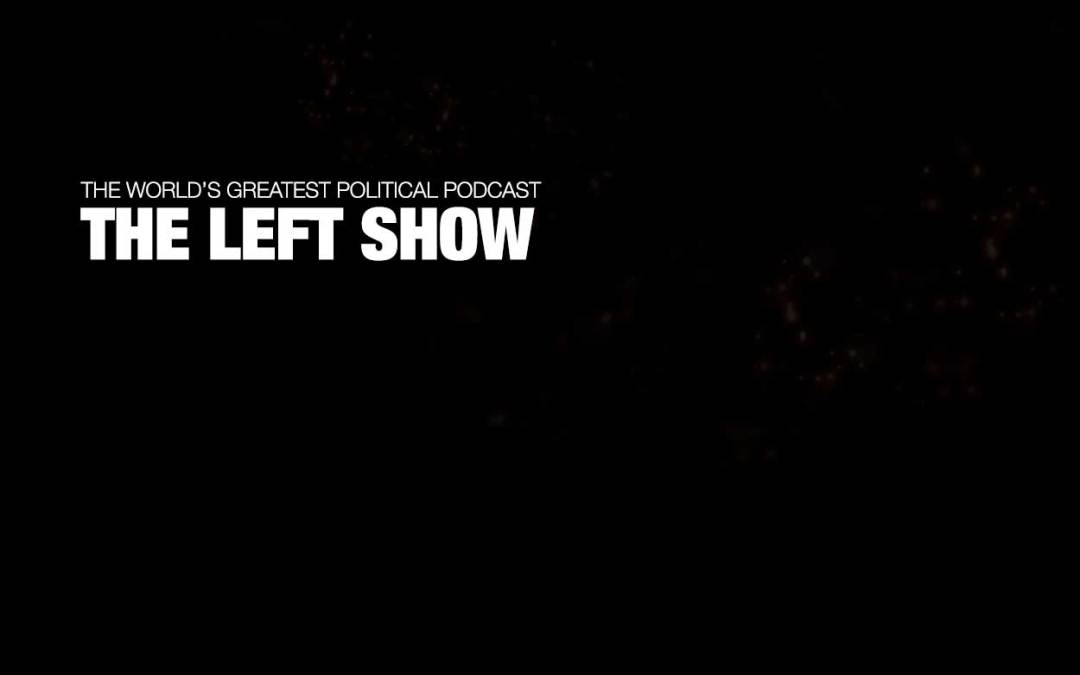 441 The LEFT Show – Wacky, Wild, World War III