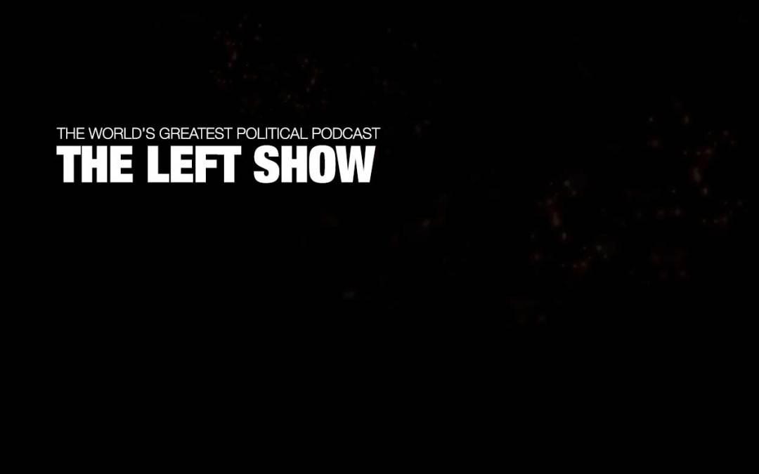 446 The LEFT Show – SHUT UP TOM!