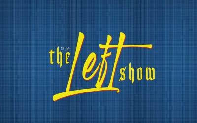 463 The LEFT Show – Rabid, Rapacious Rapscallions