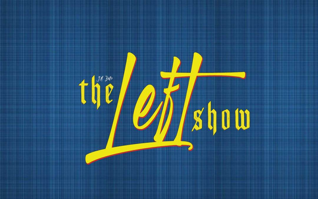 468 The LEFT Show – Did Nazi That Coming