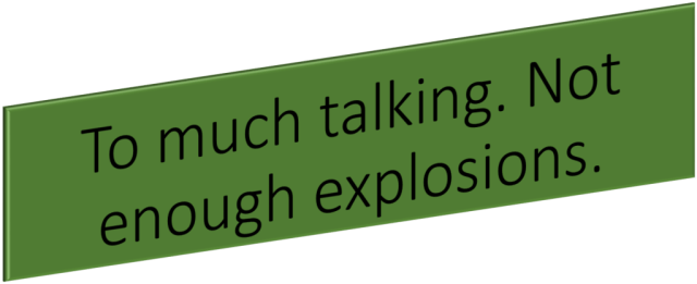 Too-much-talk-not-enough-explosions
