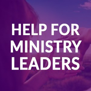 Help for Ministry Leaders