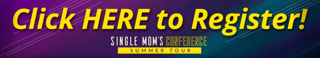 Click Here to Register for the 2019 Single Mom's Conference Summer Tour