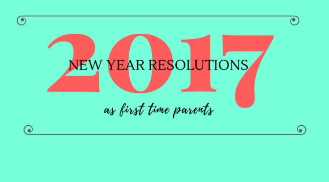 New Year Resolutions as First Time Parents