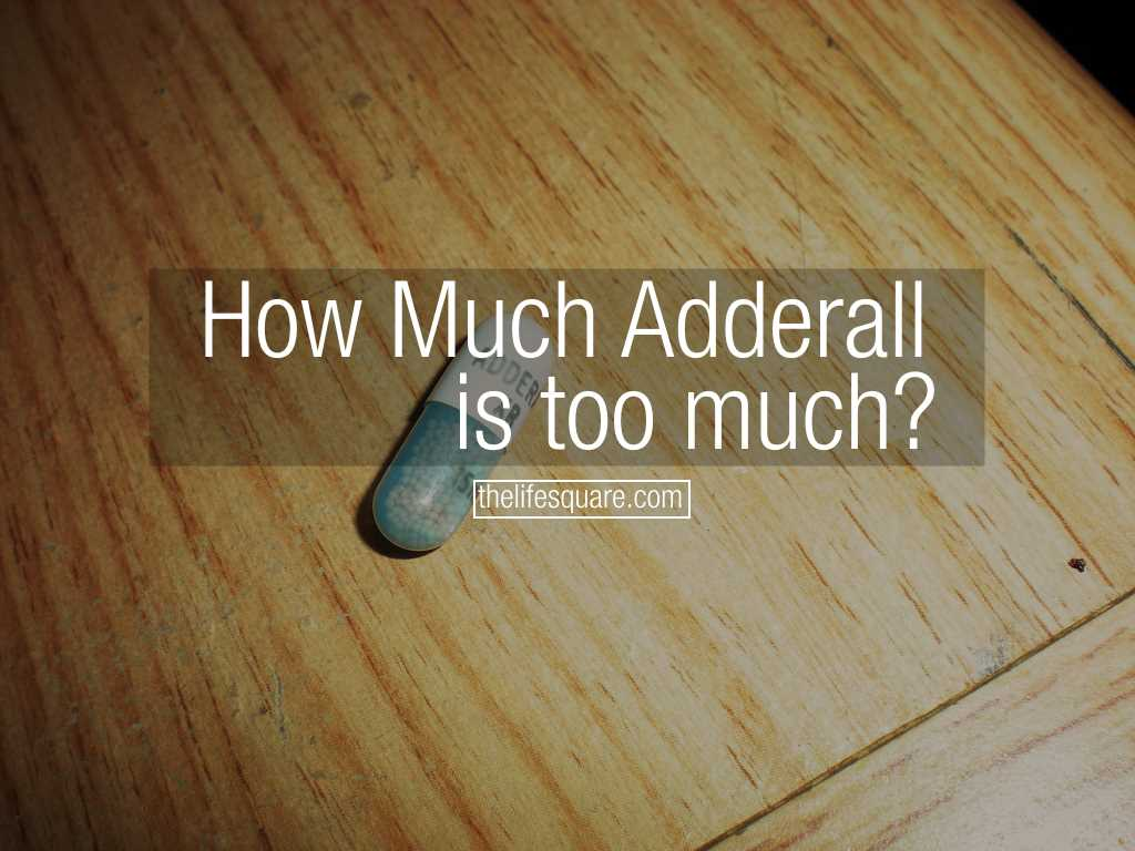 How Much Adderall Is Too Much A Daily Dose Guide For