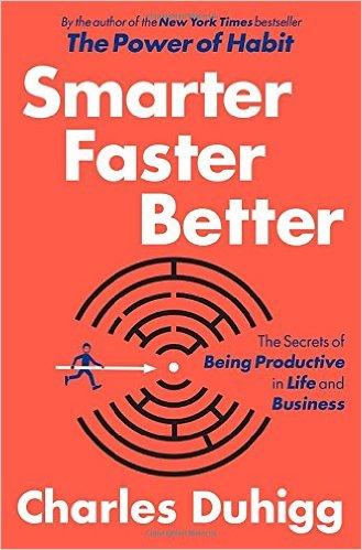 Smarter, faster, better by Charles Duhigg