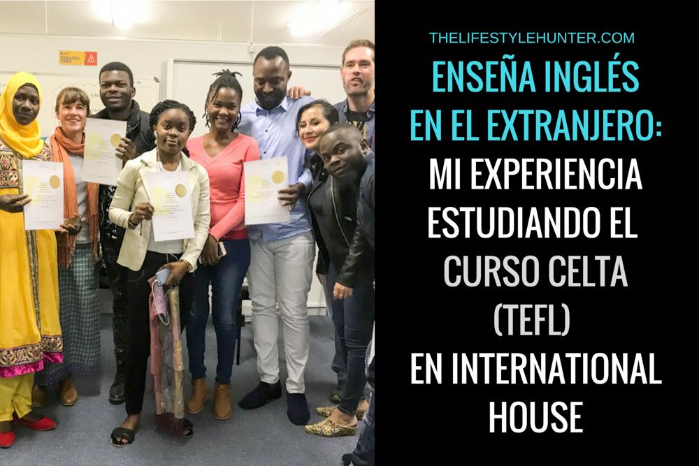 Enseña inglés en el extranjero: mi experiencia en el curso CELTA (TEFL) en International House