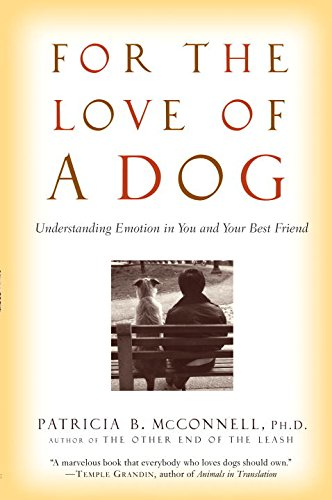 For the Love of a Dog: Understanding Emotion in You and Your Best Friend by Patricia B. McConnell