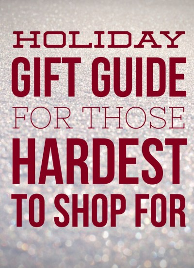 Holiday Gift Guide for those Hard to Shop For