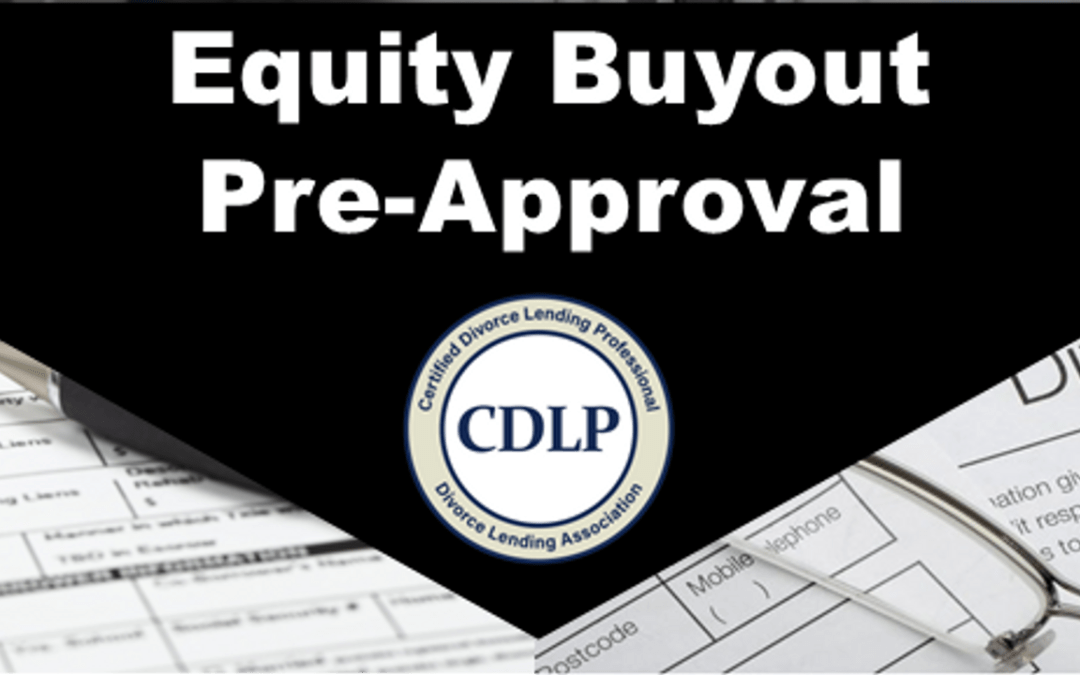 4 Reasons You Should Be Preapproved for an Equity Buy-Out in a Divorce.