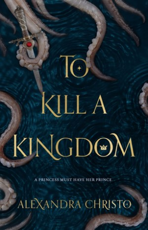 To Kill a Kingdom by Alexandra Cristo