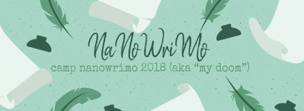 Camp NaNoWriMo 2018 aka My Doom