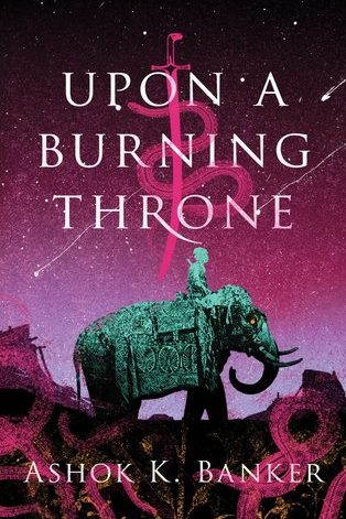 Upon a Burning Throne by Ashok K. Banker