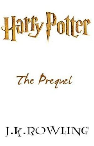 Harry Potter:  The Prequel by J.K. Rowling