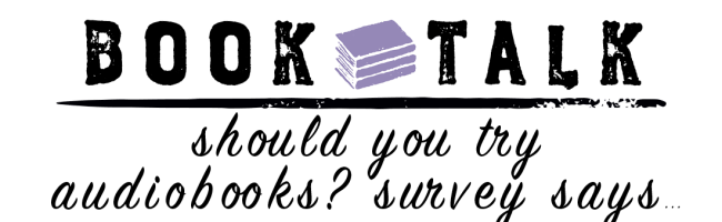 Should You Try Audiobooks?  Survey Says….
