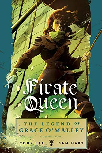 Pirate Queen:  The Legend of Grace O'Malley by Tony Lee & Sam Hart
