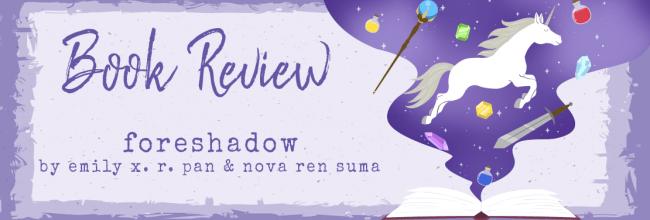 Foreshadow by Emily X. R. Pan & Nova Ren Suma