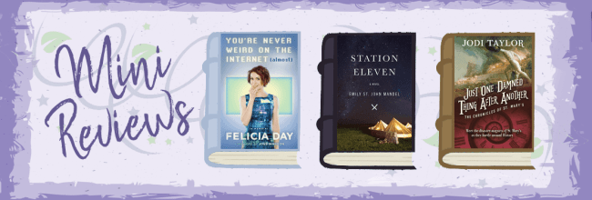 Mini Reviews:  You're Never Weird On The Internet, Station Eleven, and Just One Damned Thing After Another