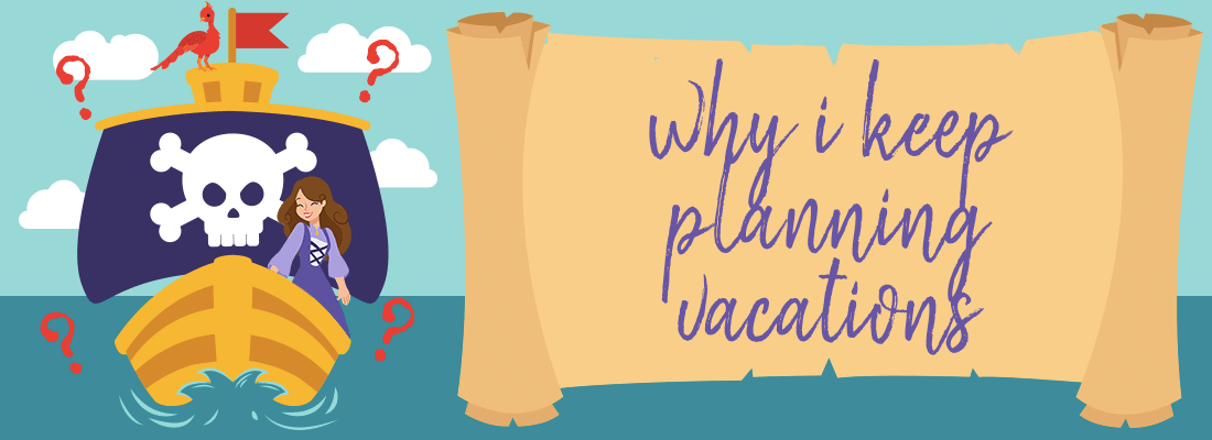 Why I Keep Planning Vacations (Even Though Travel Is Uncertain)