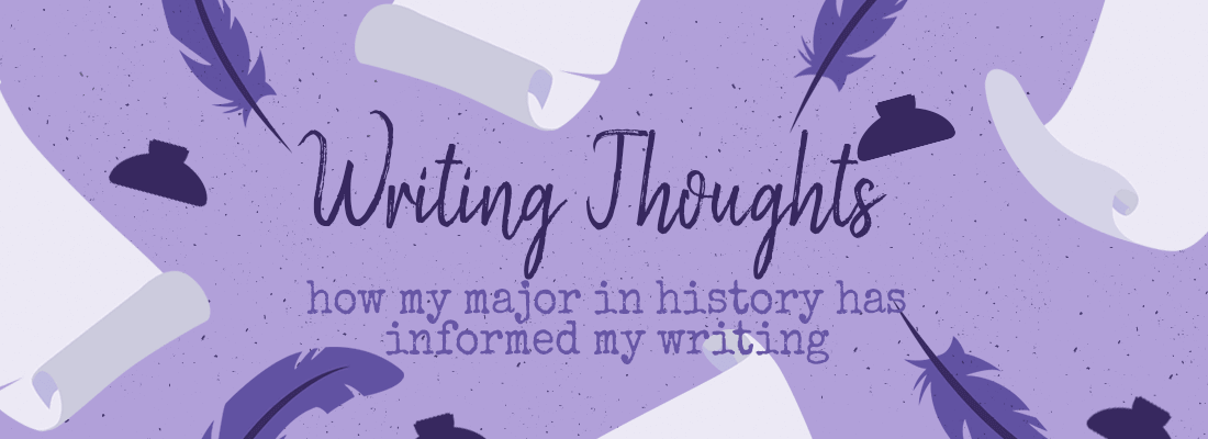 How My Major In History Has Informed My Writing