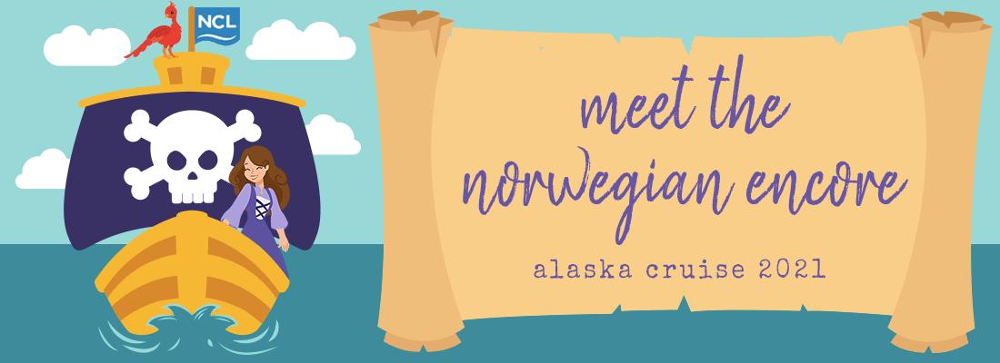 Meet the Norwegian Encore (Alaska Cruise 2021)