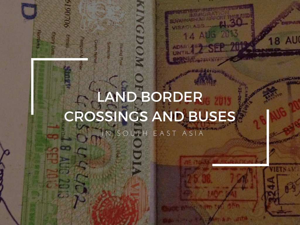 Land Border Crossings and Buses in South East Asia