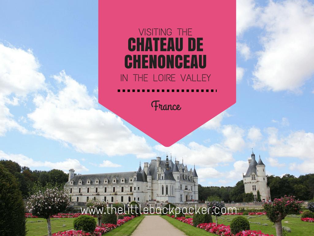 Visiting The Chateau de Chenonceau