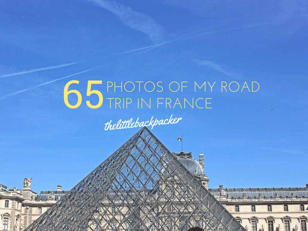 65 Photos of My France Road Trip