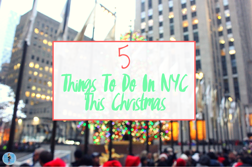 5 Things to do in NYC this Christmas