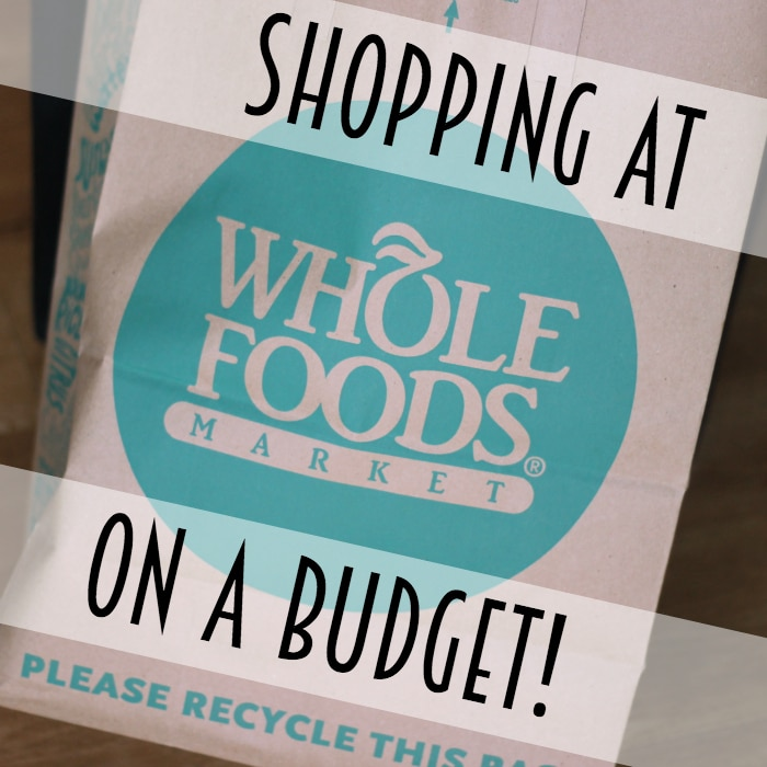 Shopping at Whole Foods on a Budget