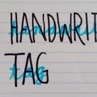 The Handwriting Tag!