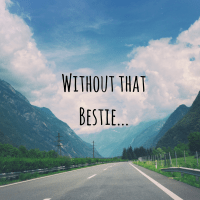 Without a Bestie...