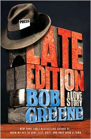 Late Edition by Bob Greene