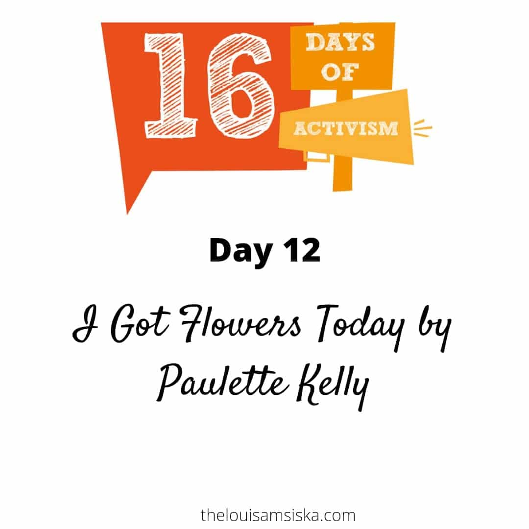 I Got Flowers Today by Paulette Kelly