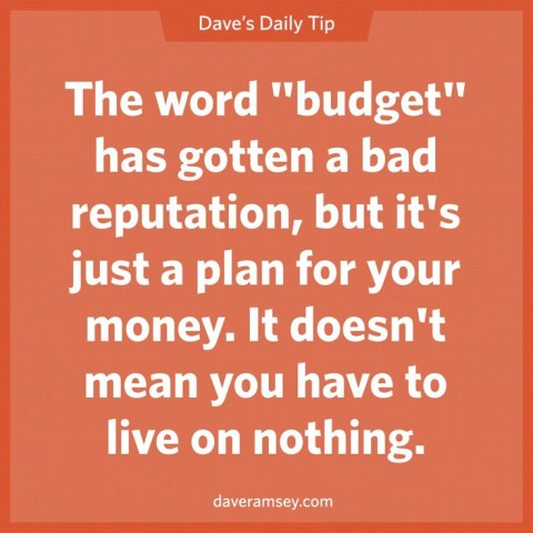 The word budget has gotten a bad reputation, but it's just a plan for your money. It doesn't mean you have to live on nothing. #daveramsey