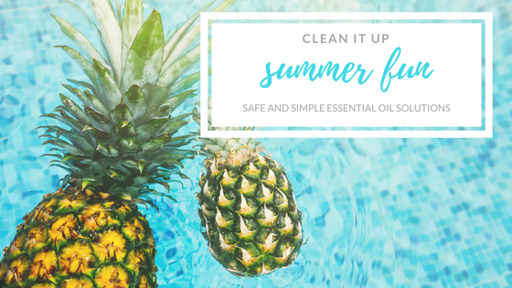 Clean It Up | Summer Fun! Safe Summertime Solutions with Essential Oils