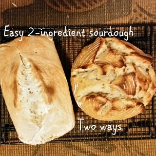 Easy 2-ingredient Sourdough: Two ways