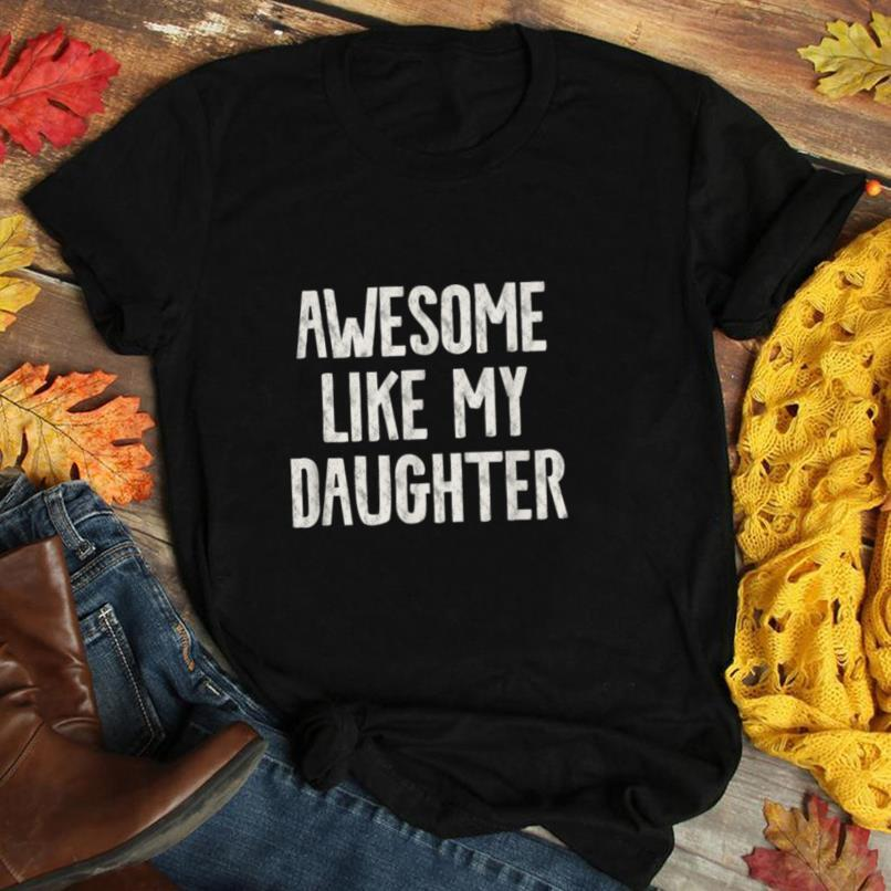 AWESOME LIKE MY DAUGHTER Funny Mom & Dad Daddy Parents Gift T Shirt