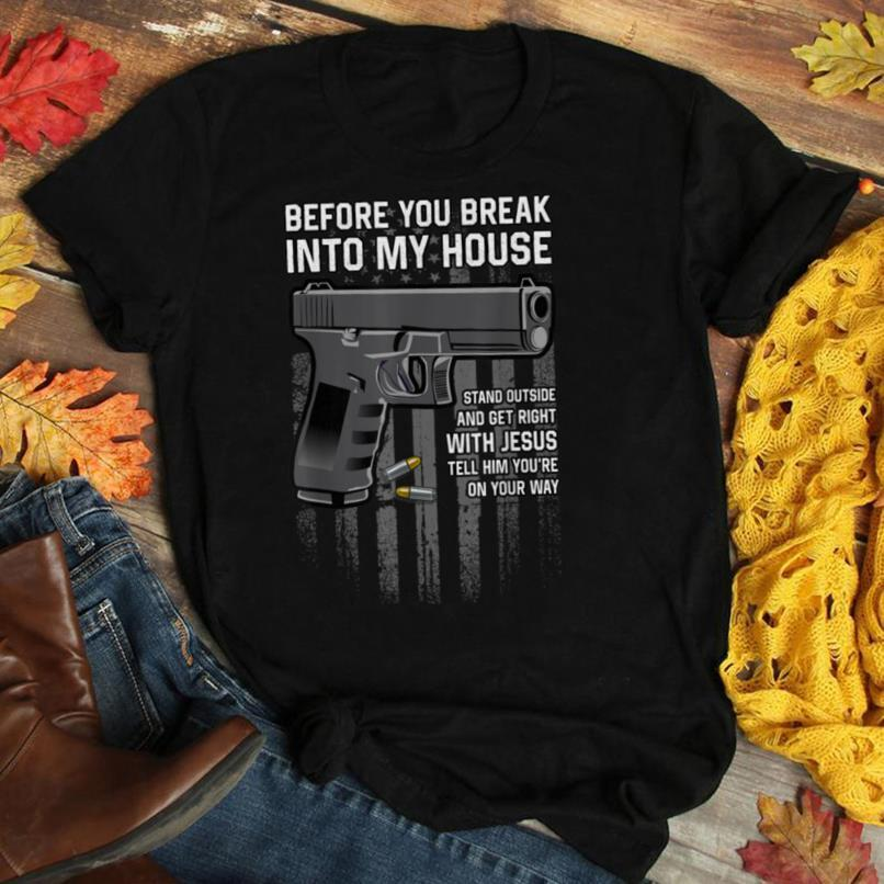 Before You Break Into My House T Shirt